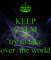 Keep calm and try to take over the world 27